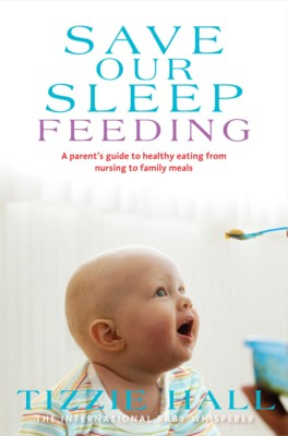 Tizzie Hall - Save Our Sleep ® - Feeding - Breast - Bottle - Solids - The International Baby Whisperer Book